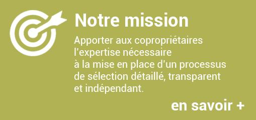 Notre mission : Apporter aux copropriétaires l'expertise nécessaire à la mise en place d'un processus de sélection détaillé, transparent et indépendant.